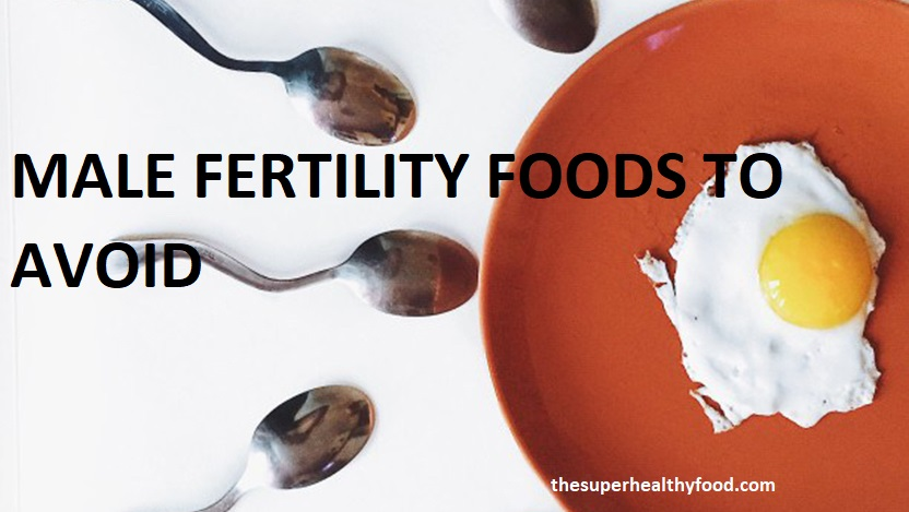 male fertility foods to avoid
